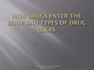 How drugs enter the body and Types of drug users