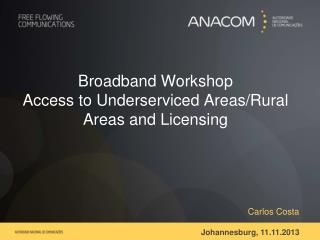 Broadband Workshop Access to Underserviced Areas/Rural Areas and Licensing