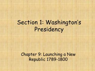 Section 1: Washington�s Presidency