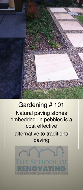 Gardening # 101 Natural paving stones embedded  in pebbles is a cost effective  alternative to traditional  paving