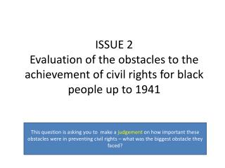 ISSUE 2  Evaluation of the obstacles to the achievement of civil rights for black people up to 1941