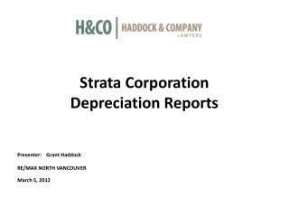 Strata Corporation  Depreciation Reports  Presenter:    Grant Haddock RE/MAX NORTH VANCOUVER March 5, 2012