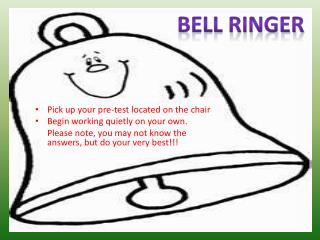 Pick up your pre-test located on the chair Begin working quietly on your own. 	Please note, you may not know the answer
