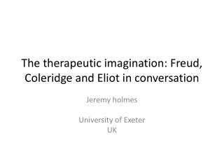 The therapeutic imagination: Freud, Coleridge and Eliot in conversation