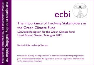 The Importance of Involving Stakeholders in the Green Climate Fund LDC/ecbi Reception for the Green Climate Fund Hotel