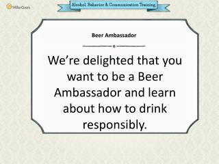 We�re delighted that you want to be a Beer Ambassador and learn about how to drink responsibly.