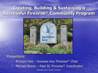 Creating, Building & Sustaining a  Successful Firewise ®  Community Program