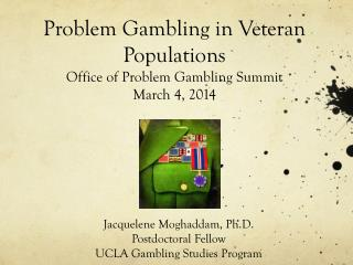 Problem Gambling in Veteran Populations  Office of Problem Gambling Summit March 4, 2014