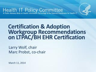 Certification & Adoption Workgroup Recommendations on LTPAC/BH EHR Certification