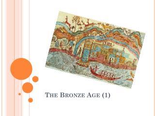 The Bronze Age (1)