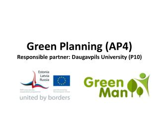 Green Planning  (AP4) Responsible partner : Daugavpils  University  (P10)