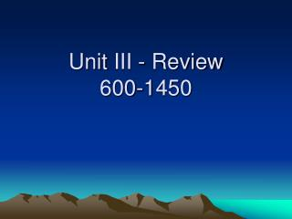 Unit  III  - Review 600-1450