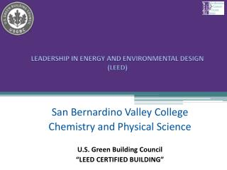 "San Bernardino Valley College  Chemistry and Physical Science U.S. Green Building Council  ""LEED CERTIFIED BUILDING"""