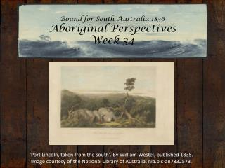 Bound for South Australia 1836 Aboriginal Perspectives Week 34