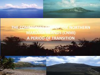 THE COMMONWEALTH OF THE NORTHERN MARIANA ISLANDS (CNMI) A PERIOD OF TRANSITION