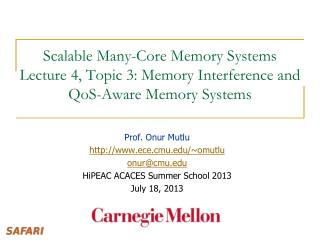 Scalable Many-Core Memory Systems  Lecture 4, Topic  3 : Memory Interference and  QoS -Aware Memory Systems