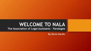 WELCOME TO NALA The Association of Legal Assistants · Paralegals