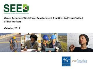 Green Economy Workforce Development Practices to  EnsureSkilled  STEM Workers October 2011