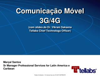 Comunicação Móvel  3G/4G (com slides  do Dr.  Vikram Saksena Tellabs Chief  Technology  Officer)