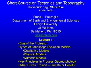 Short Course on Tectonics and Topography Universita' degli Studi Pisa Aprile, 2005 Frank J. Pazzaglia Department of Ear