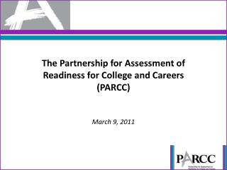 The Partnership for Assessment of Readiness for College and Careers (PARCC) March 9, 2011