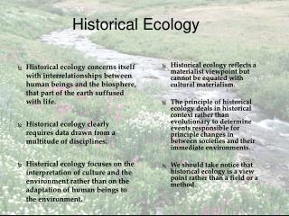 Historical ecology concerns itself with interrelationships between human beings and the biosphere, that part of the ear