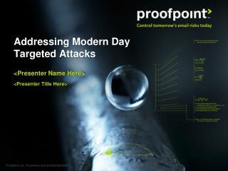 Addressing Modern Day Targeted Attacks