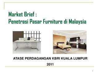 Market Brief : Penetrasi Pasar  Furniture  di  Malaysia