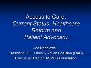 Access to Care:  Current Status, Healthcare Reform and  Patient Advocacy