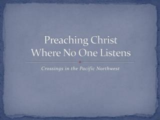 Preaching Christ Where No One Listens