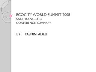 ECOCITY WORLD SUMMIT 2008 SAN FRANCISCO CONFERENCE  SUMMARY