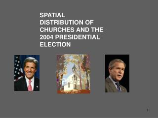 SPATIAL DISTRIBUTION OF CHURCHES AND THE 2004 PRESIDENTIAL ELECTION