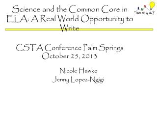 Science and the Common Core in ELA: A Real World Opportunity to Write CSTA Conference Palm Springs October 25, 2013