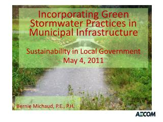 Incorporating Green Stormwater Practices  in  Municipal Infrastructure Sustainability in Local Government May 4, 2011