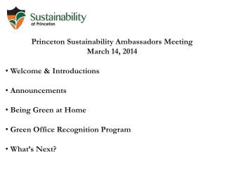 Princeton Sustainability Ambassadors  Meeting March 14, 2014 Welcome & Introductions  Announcements   Being Green at Ho