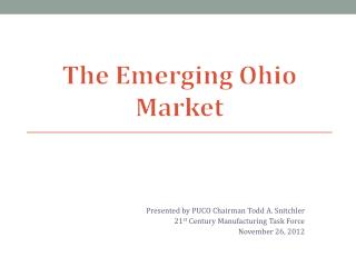 Presented by PUCO Chairman Todd A. Snitchler 21 st  Century Manufacturing Task Force November 26, 2012