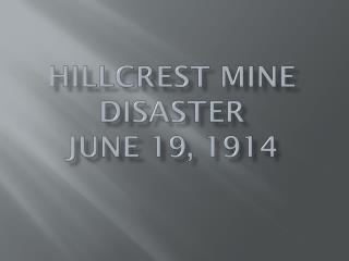 Hillcrest Mine Disaster  June 19, 1914