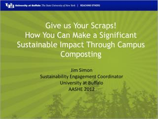 Give us Your Scraps!  How You Can Make a Significant Sustainable Impact Through Campus Composting