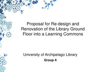 Proposal for  Re-design and Renovation of the Library Ground Floor into a Learning  Commons