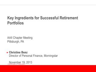 Key Ingredients for Successful Retirement Portfolios AAII Chapter Meeting Pittsburgh, PA