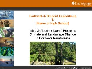 Earthwatch  Student Expeditions & [Name of High School] [Ms./Mr. Teacher Name] Presents: Climate and Landscape Change i