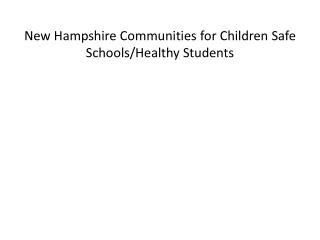New Hampshire Communities for Children Safe Schools/Healthy Students