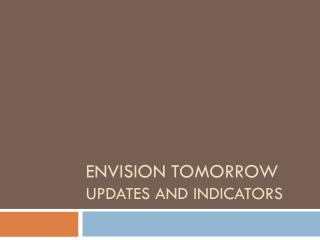 Envision Tomorrow Updates and indicators
