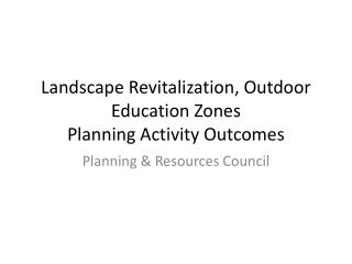 Landscape Revitalization, Outdoor Education Zones Planning Activity Outcomes