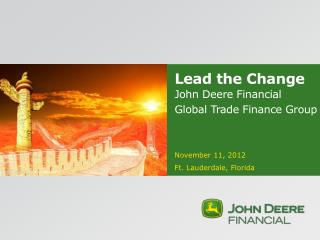Lead the Change John Deere Financial  Global Trade Finance Group