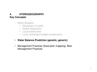 4. 	HYDROGEOGRAPHY  Key Concepts :  Water Budgets Geography of water  Global disposition Local  w atersheds Local hydro