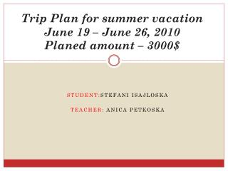 Trip Plan for summer vacation June 19 – June 26, 2010 Planed amount – 3000$