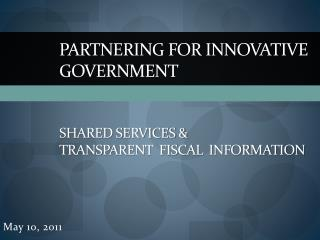 Partnering for Innovative Government Shared Services & Transparent  Fiscal  Information