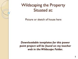 Wildscaping  the Property  Situated at: