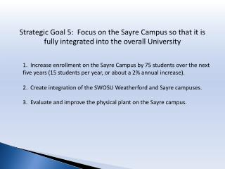 Strategic Goal 5:  Focus on the Sayre Campus so that it is  fully integrated into  the  overall  University